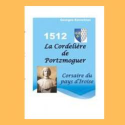 """1512, la """"Cordelière"""" de Portzmoguer Corsaire du pays d'iroise"""