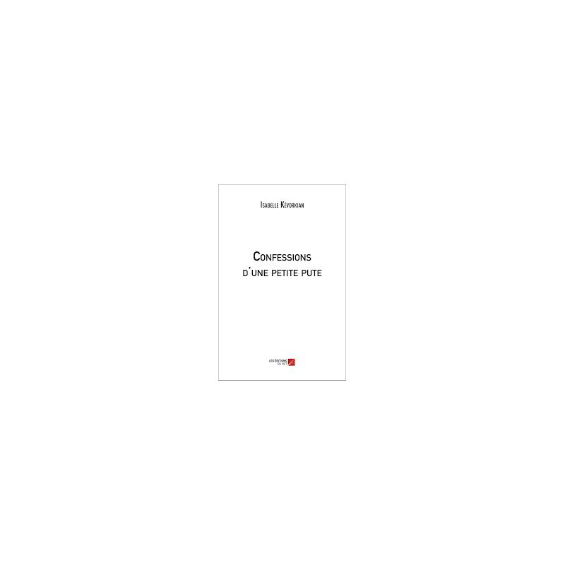 Confessions d'une petite pute, Isabelle Kévorkian, Les Éditions Du Net